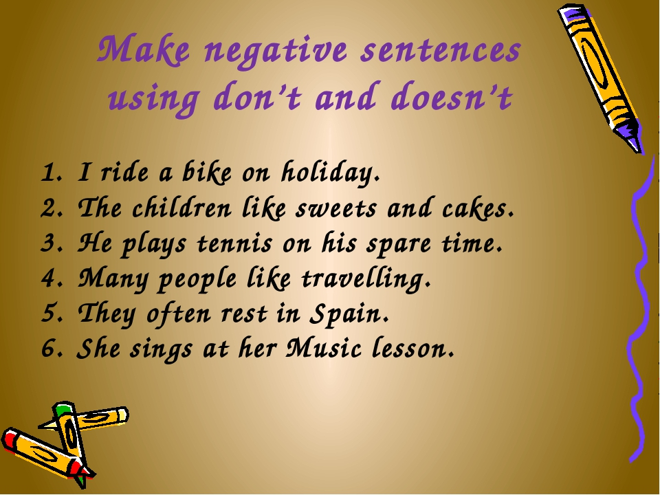 Make negative sentences using don't and doesn't I ride a bike on holiday. The...