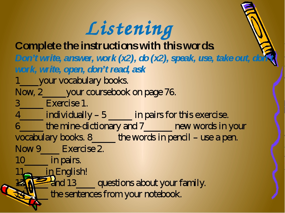 Listening Complete the instructions with this words. Don't write, answer, wor...