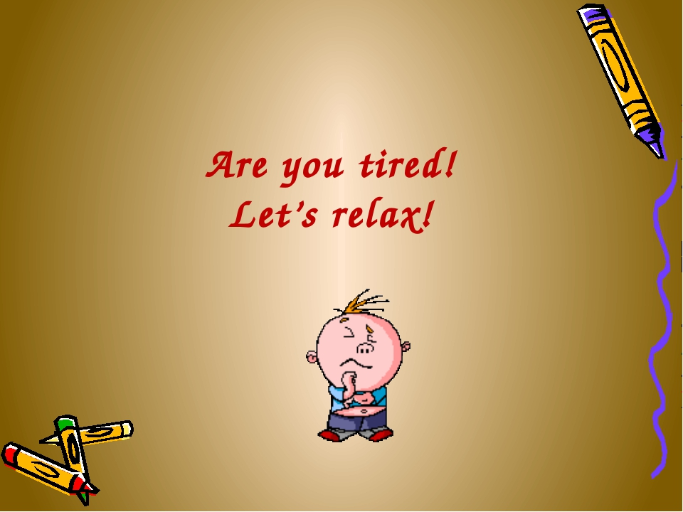 Are you tired! Let's relax!