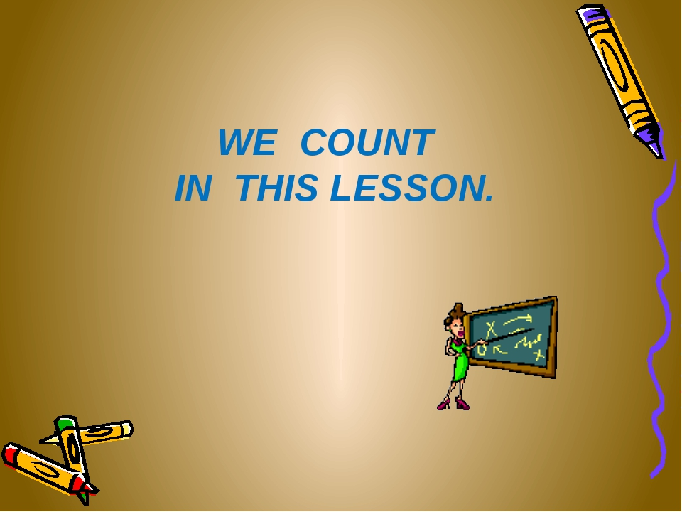 WE COUNT IN THIS LESSON.
