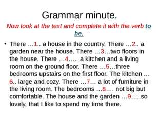 Grammar minute. Now look at the text and complete it with the verb to be. The