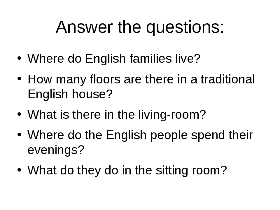 Answer the questions: Where do English families live? How many floors are the...