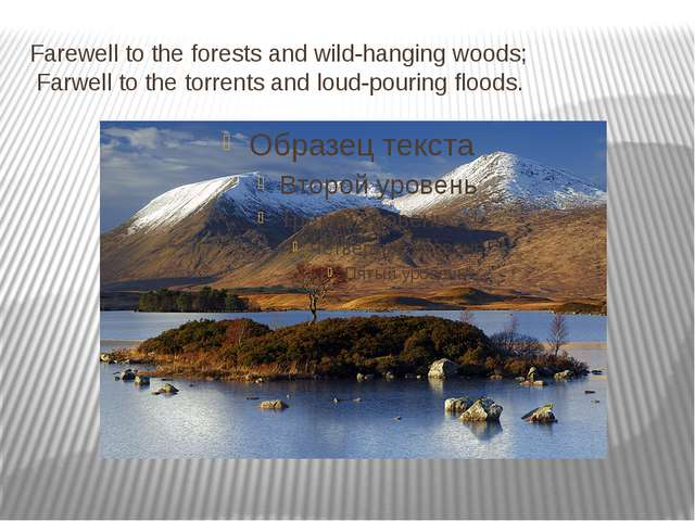 Farewell to the forests and wild-hanging woods; Farwell to the torrents and l...
