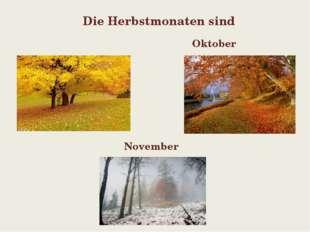 Die Herbstmonatеn sind Oktober September November