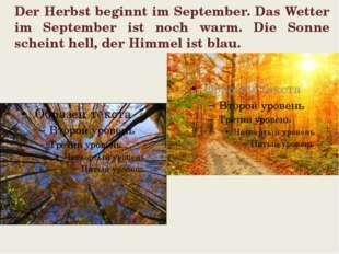 Der Herbst beginnt im September. Das Wetter im September ist noch warm. Die S