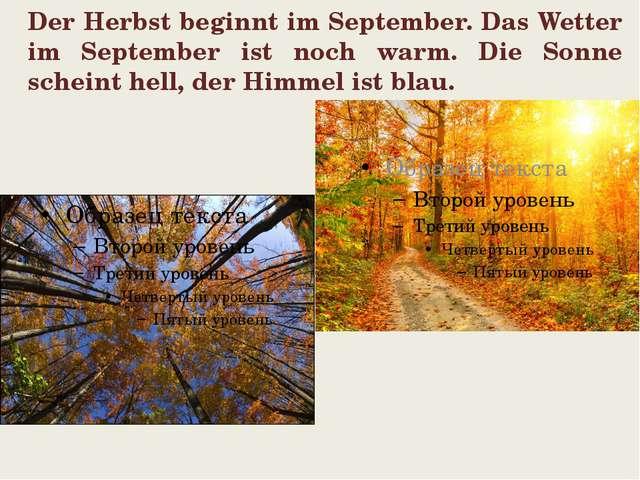 Der Herbst beginnt im September. Das Wetter im September ist noch warm. Die S...