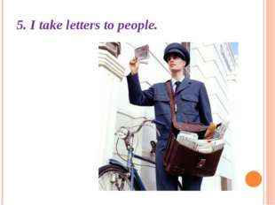5. I take letters to people.