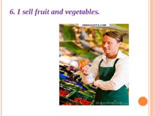 6. I sell fruit and vegetables.