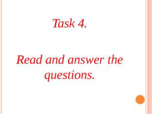 Task 4. Read and answer the questions.