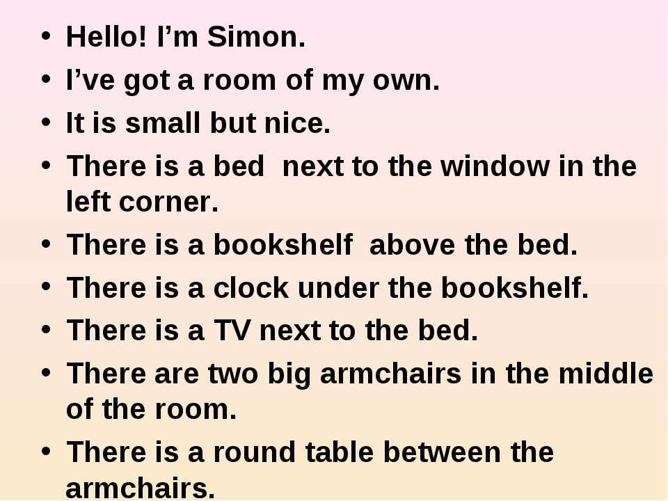 Hello! I'm Simon. I've got a room of my own. It is small but nice. There is a...