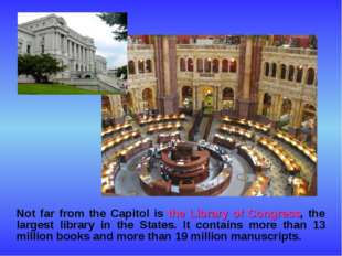 Not far from the Capitol is the Library of Congress, the largest library in