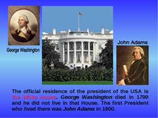 The official residence of the president of the USA is the White House. Georg