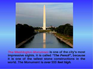 The Washington Monument is one of the city's most impressive sights. It is c