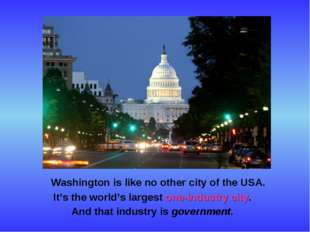 Washington is like no other city of the USA. It's the world's largest one-in