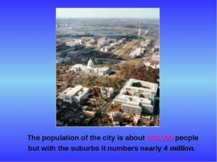The population of the city is about 550,000 people but with the suburbs it n