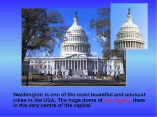 Washington is one of the most beautiful and unusual cities in the USA. The h