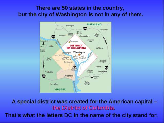 A special district was created for the American capital – the District of Co...