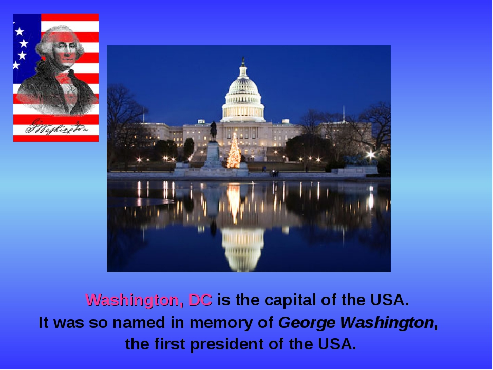 Washington, DC is the capital of the USA. It was so named in memory of Georg...