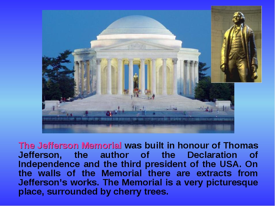 The Jefferson Memorial was built in honour of Thomas Jefferson, the author o...