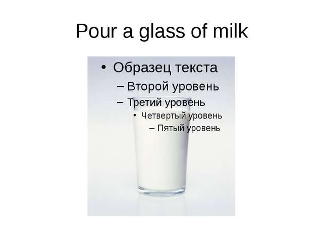 Pour a glass of milk