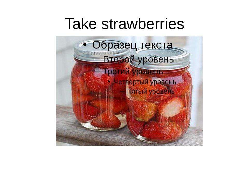 Take strawberries