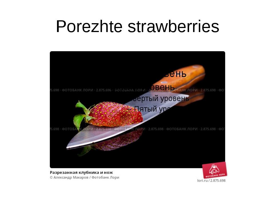 Porezhte strawberries