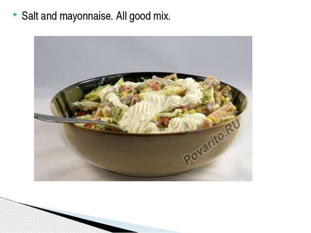 Salt and mayonnaise. All good mix.