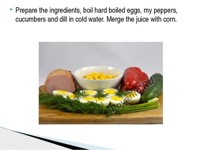 Prepare the ingredients, boil hard boiled eggs, my peppers, cucumbers and dil...