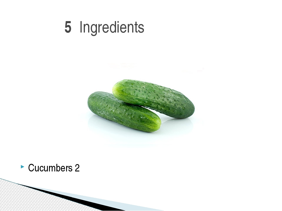 Cucumbers 2 5 Ingredients