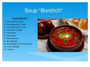 "Soup ""Borshch"" Ingredients: 1. One piece of meat. 2. One teaspoon of salt. 3."