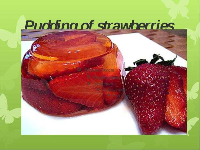 Pudding of strawberries
