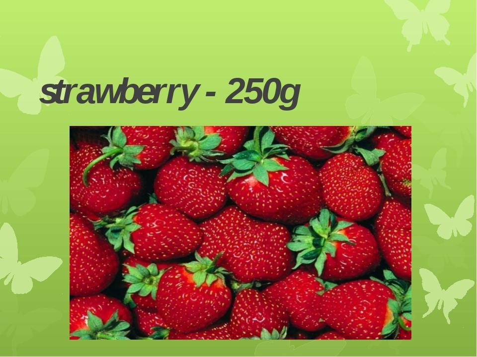 strawberry - 250g