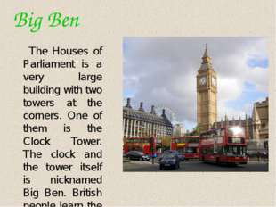 Big Ben The Houses of Parliament is a very large building with two towers at