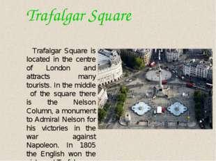 Trafalgar Square Trafalgar Square is located in the centre of London and att