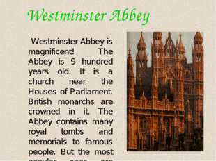 Westminster Abbey Westminster Abbey is magnificent! The Abbey is 9 hundred y