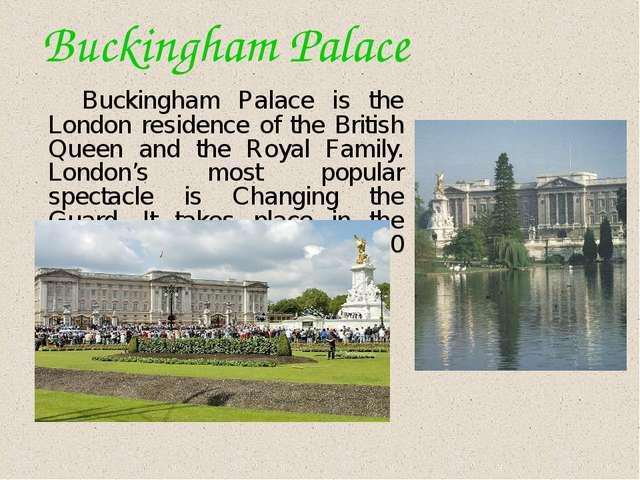 Buckingham Palace Buckingham Palace is the London residence of the British Q...