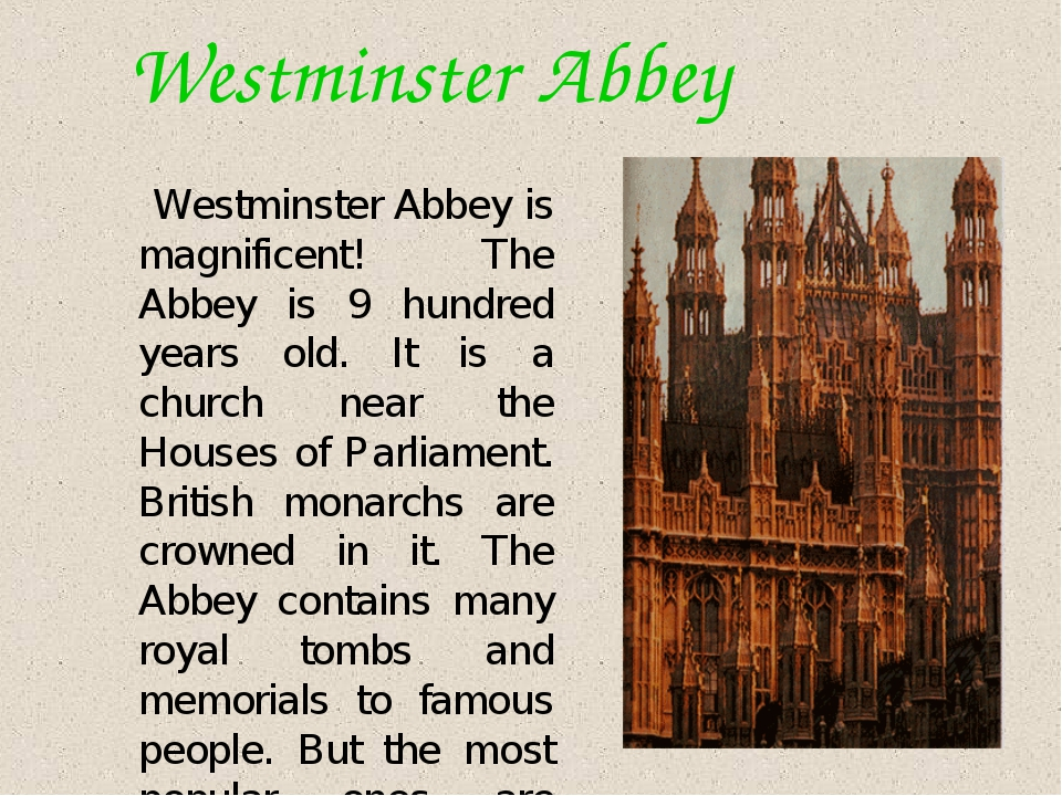 Westminster Abbey Westminster Abbey is magnificent! The Abbey is 9 hundred y...