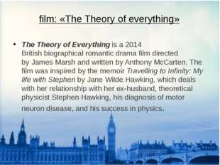 film: «The Theory of everything» The Theory of Everything is a 2014 British b