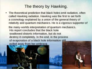 The theory by Hawking. The theoretical prediction that black holes emit radia