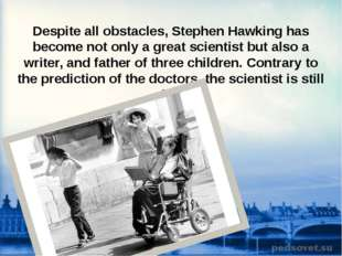 Despite all obstacles, Stephen Hawking has become not only a great scientist