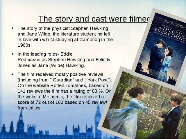The story and cast were filmed: The story of the physicist Stephen Hawking an...