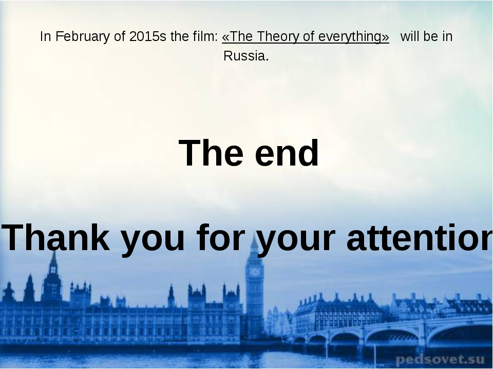 In February of 2015s the film: «The Theory of everything» will be in Russia....