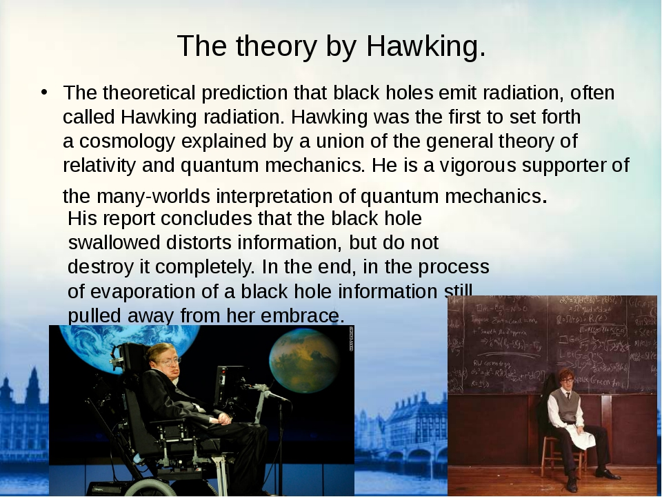 The theory by Hawking. The theoretical prediction that black holes emit radia...