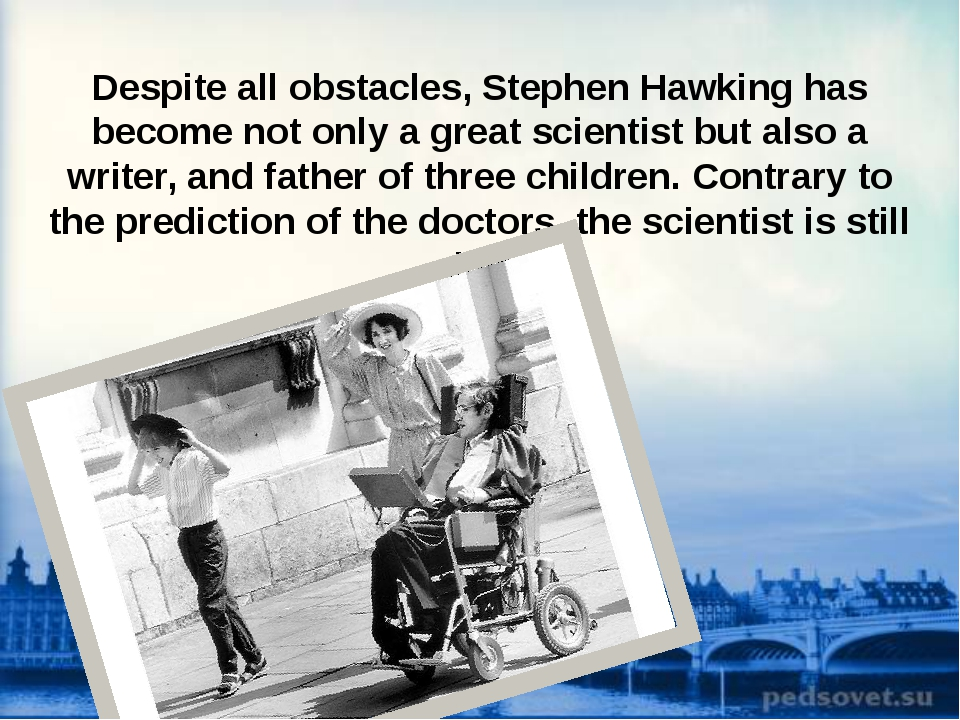 Despite all obstacles, Stephen Hawking has become not only a great scientist...