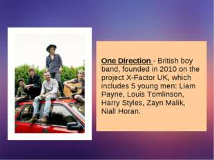 One Direction - British boy band, founded in 2010 on the project X-Factor UK,