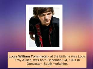 Louis William Tomlinson - at the birth he was Louis Troy Austin, was born Dec