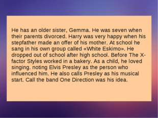 He has an older sister, Gemma. He was seven when their parents divorced. Harr