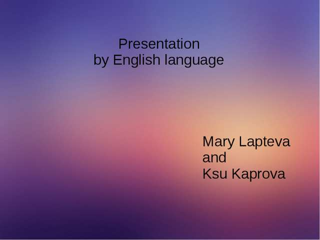 Presentation by English language Mary Lapteva and Ksu Kaprova