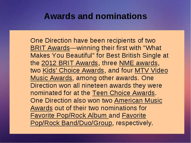 Awards and nominations One Direction have been recipients of two BRIT Awards—...