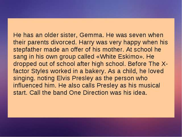 He has an older sister, Gemma. He was seven when their parents divorced. Harr...